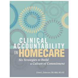 Clinical Accountability in Homecare: Six Strategies to Build a Culture of Commitment