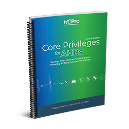Core Privileges for AHPs: Develop and Implement Criteria-Based Privileging for Nonphysician Practitioners, Fourth Edition