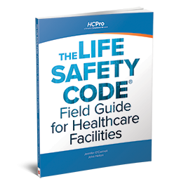The Life Safety Code® Field Guide for Healthcare Facilities