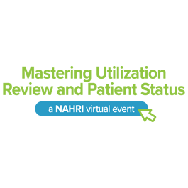 Mastering Utilization Review and Patient Status: A NAHRI Virtual Event
