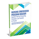Nursing Orientation Program Builder: Essential Tools for Onboarding, Orientation, and Transition to Practice