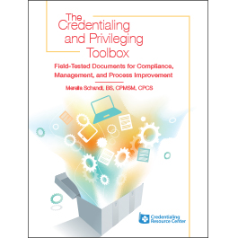 The Credentialing & Privileging Toolbox: Field-Tested Documents for Compliance, Management, and Process Improvement