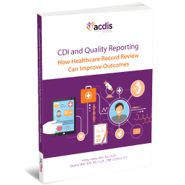 CDI and Quality Reporting: How Healthcare Record Review Can Improve Outcomes