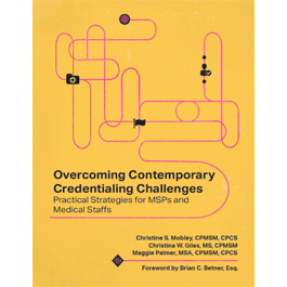 Overcoming Contemporary Credentialing Challenges: Practical Strategies for MSPs and Medical Staffs