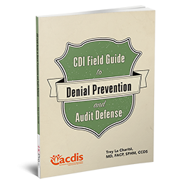 CDI Field Guide to Denials Prevention and Audit Defense