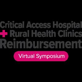Critical Access Hospital and Rural Health Clinics Reimbursement Virtual Symposium - On-Demand