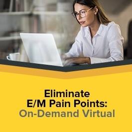 Eliminate E/M Pain Points: On-Demand