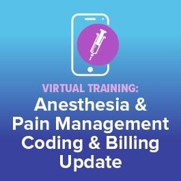 Virtual Training: Anesthesia & Pain Management Coding & Billing Update