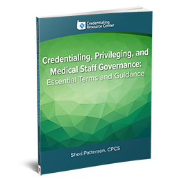 Credentialing, Privileging, and Medical Staff Governance: Essential Terms and Guidance