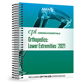 CPT® Coding Essentials for Orthopedics Lower Extremities 2021