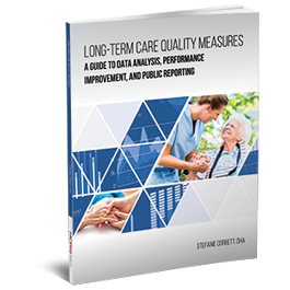 Long-Term Care Quality Measures: A Guide to Data Analysis, Performance Improvement, and Public Reporting