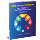 Case Management Models: Best Practices for Health Systems and ACOs, Second Edition