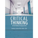 Critical Thinking in the Medical-Surgical Unit: Skills to Assess, Analyze, and Act, Second Edition