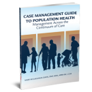 Case Management Guide to Population Health: Management Across the Continuum of Care