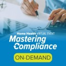 Mastering Compliance: Home Health Virtual Event - On-Demand