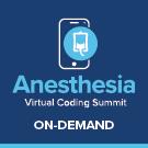 Anesthesia: Virtual Coding Summit - On-Demand