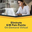 Eliminate E/M Pain Points: On-Demand