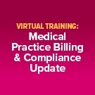 Virtual Training: Medical Practice Billing & Compliance Update