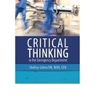 Critical Thinking in the Emergency Department: Skills to Assess, Analyze, and Act, Second Edition