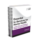 Essential In-Services for Home Health: Lesson Plans and Self-Study Guides for Aides and Nurses, 2022